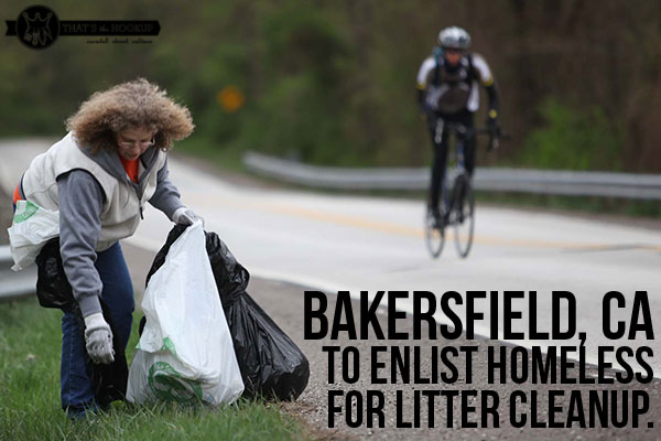 Bakersfield, CA new litter cleanup plan involves the homeless
